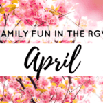 April Events for Families in the RGV