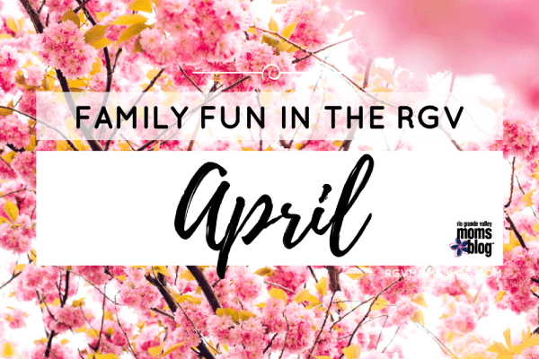 April Events - Family Fun in the RGV