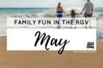 May Events in the RGV for Families
