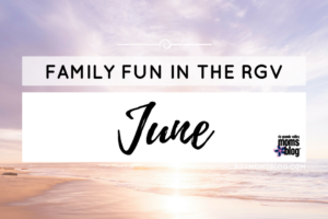 June Family Fun Events in the Rio Grande Valley RGV