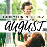 August Family Fun in the RGV [2017]