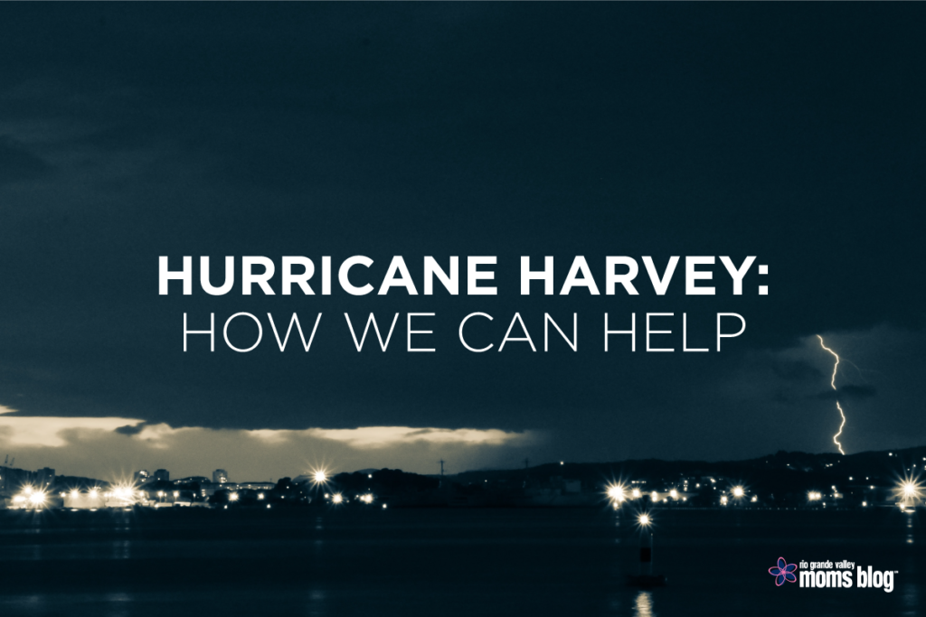 How we can help - Hurricane Harvey - RGV Moms Blog