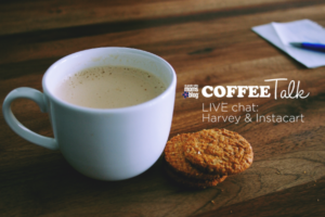 Coffee Talk - Instacart, Harvey Relief and Coffee Dates