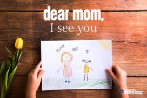Dear Mom I See You