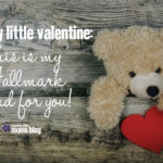 To my Little Valentine: This is my Hallmark Card for you