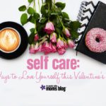 Self-Care: 5 Ways to Love Yourself this Valentine's Day