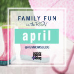 April Family Fun Events in the RGV