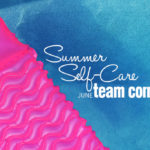Summer Self-Care {June Team Corner}