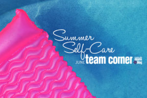 Summer Self-Care June Team Corner