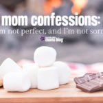 Mom Confession: I'm not perfect, and I'm not sorry.