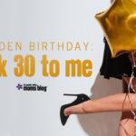 Golden Birthday: Talk 30 To Me