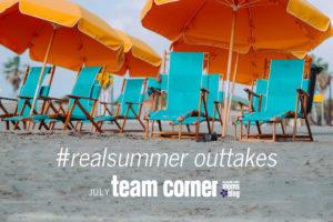 July Team Corner #realsummer outtakes
