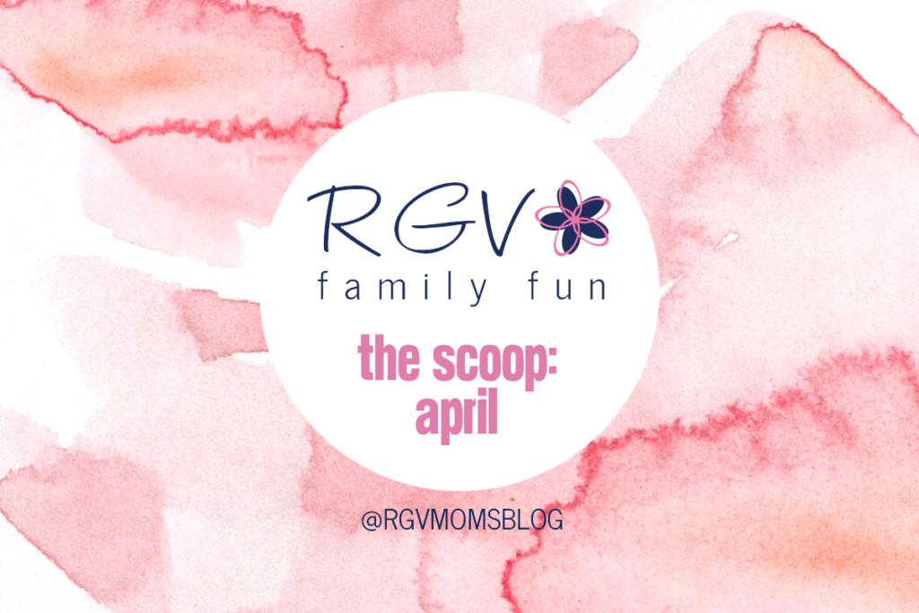 April - The Scoop - RGV Family Fun - 2019