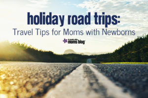 Holiday Road Trips Travel Tips Newborn