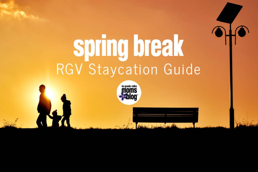 Spring Break RGV Staycation Guide