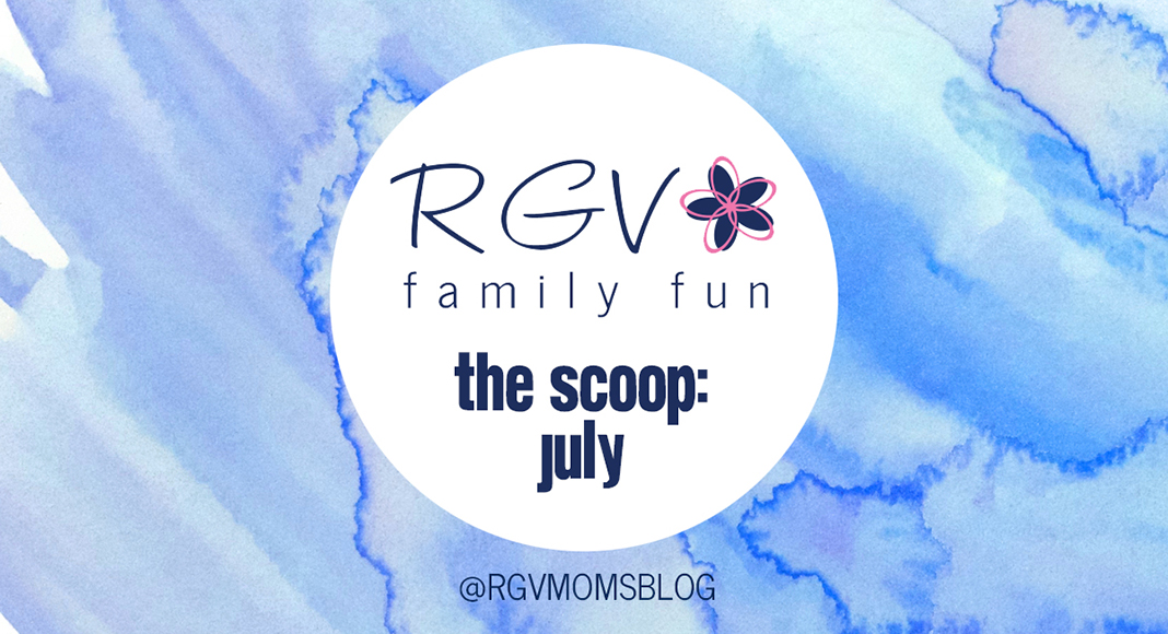 July - The Scoop - RGV Family Fun - 2019-1068x580
