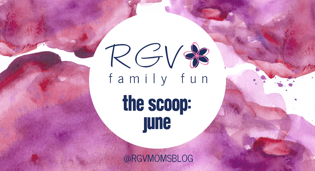 June - The Scoop - RGV Family Fun - 2019-1068x580